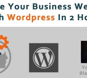 Build A Great Wordpress Website For Your Business in 2 Hours